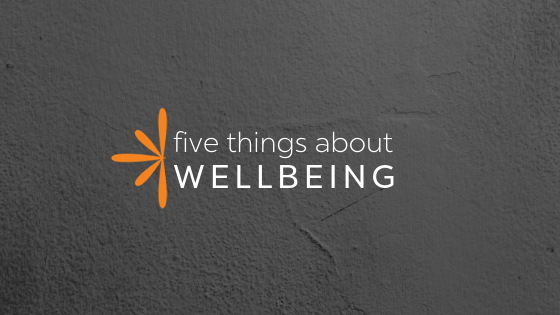 Five Things You Need to Know About Wellbeing