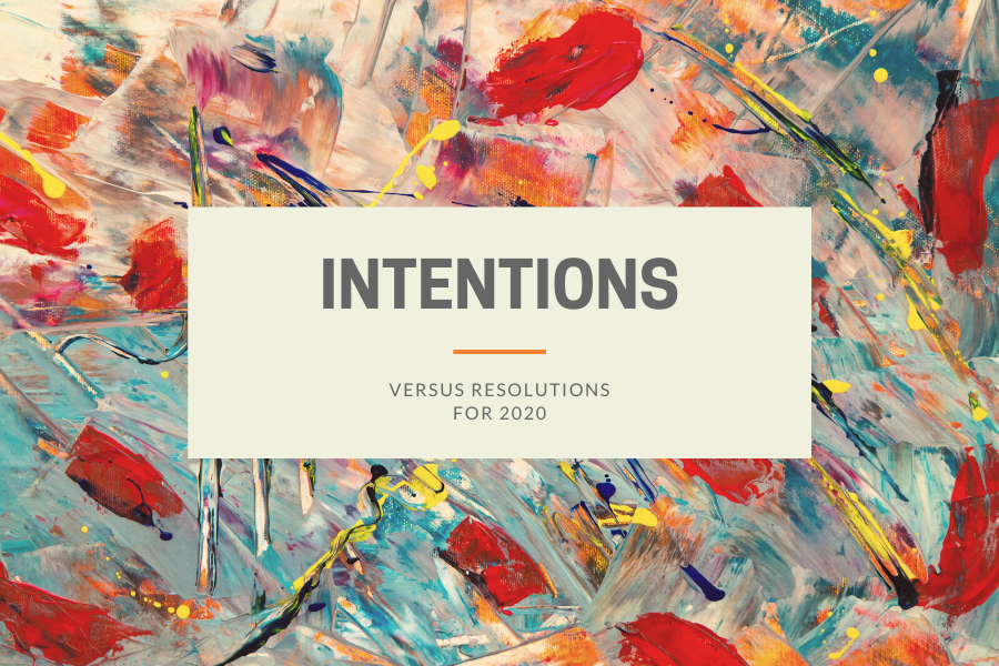 Intentions verses Resolutions for 2020